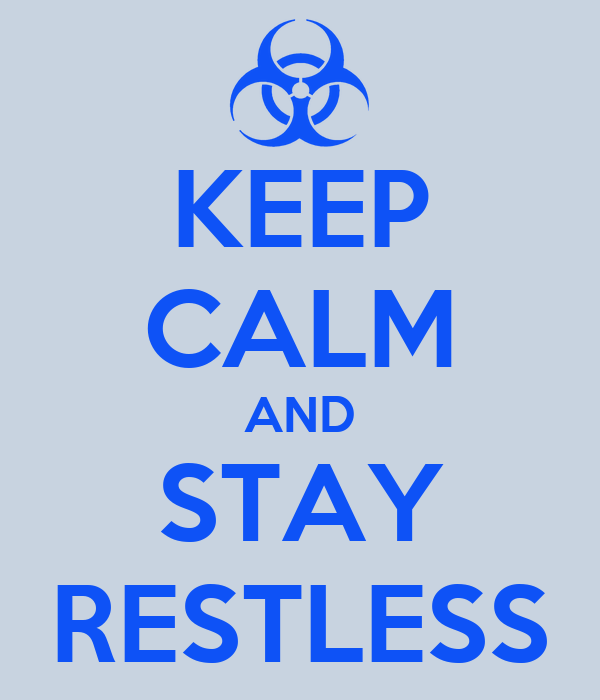 KEEP CALM AND STAY RESTLESS