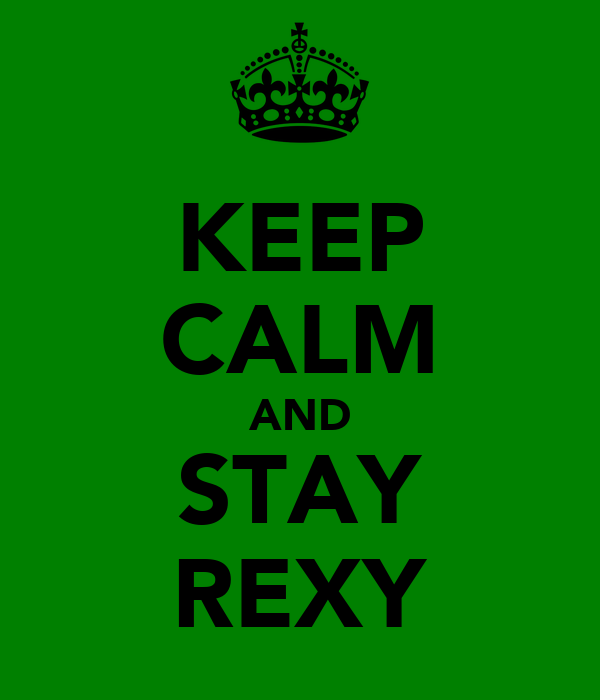 KEEP CALM AND STAY REXY