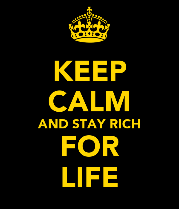 KEEP CALM AND STAY RICH FOR LIFE