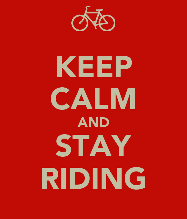 KEEP CALM AND STAY RIDING