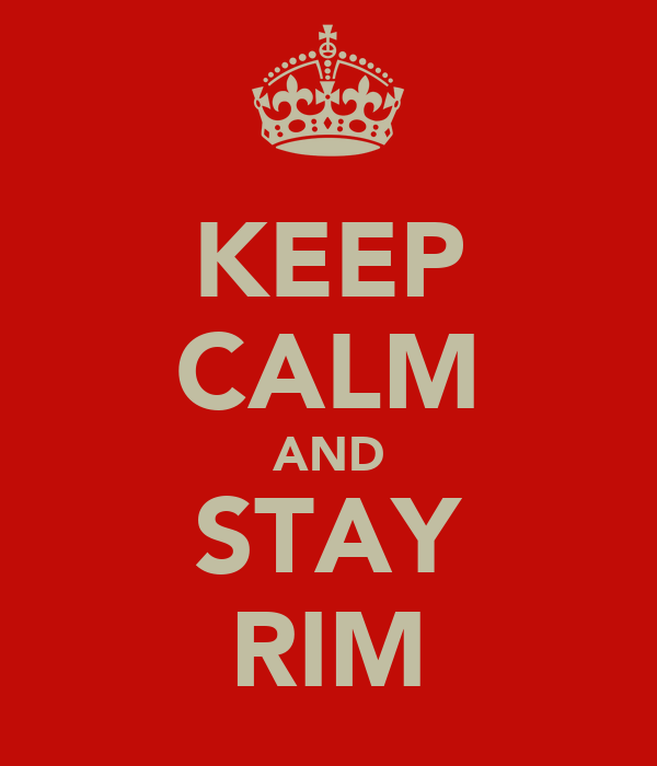 KEEP CALM AND STAY RIM