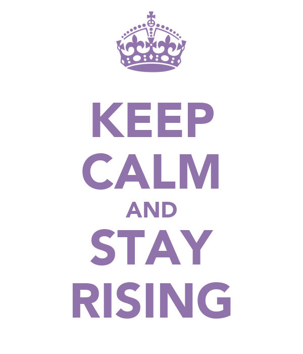 KEEP CALM AND STAY RISING