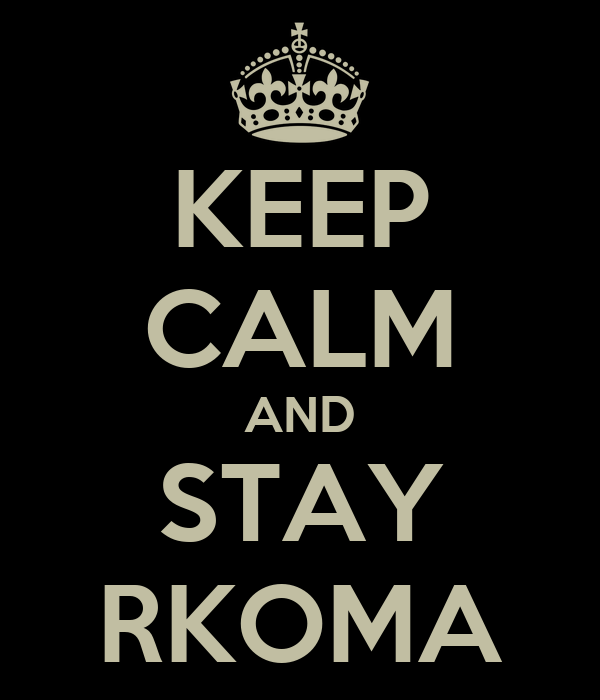 KEEP CALM AND STAY RKOMA