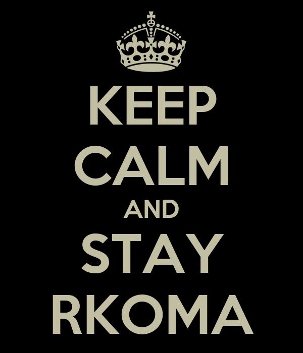 KEEP CALM AND STAY RKOMA