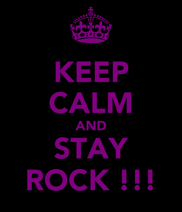 KEEP CALM AND STAY ROCK !!!