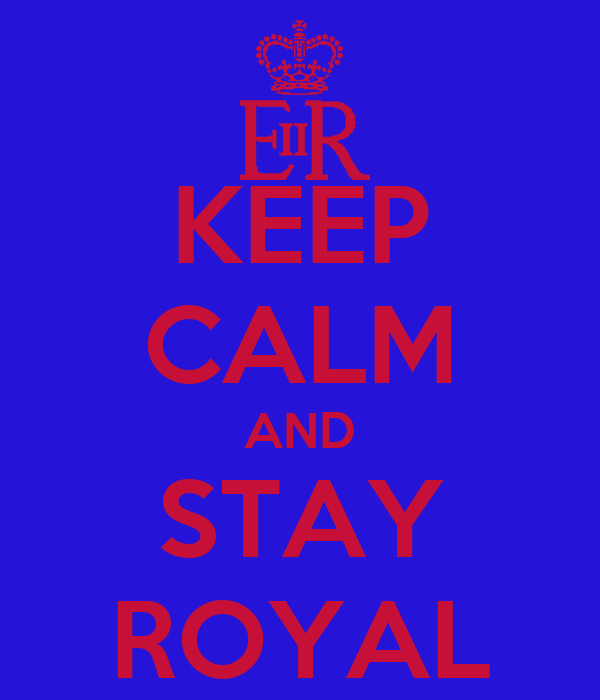 KEEP CALM AND STAY ROYAL