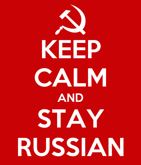 KEEP CALM AND STAY RUSSIAN
