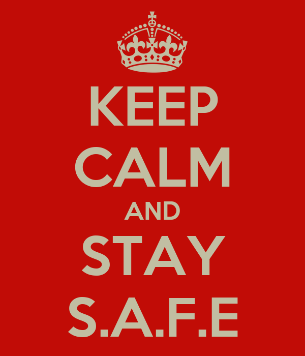 KEEP CALM AND STAY S.A.F.E