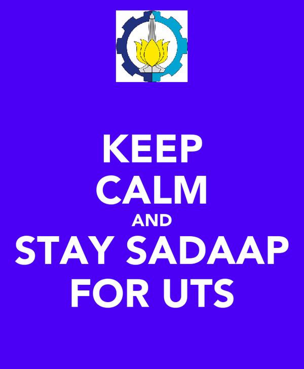 KEEP CALM AND STAY SADAAP FOR UTS