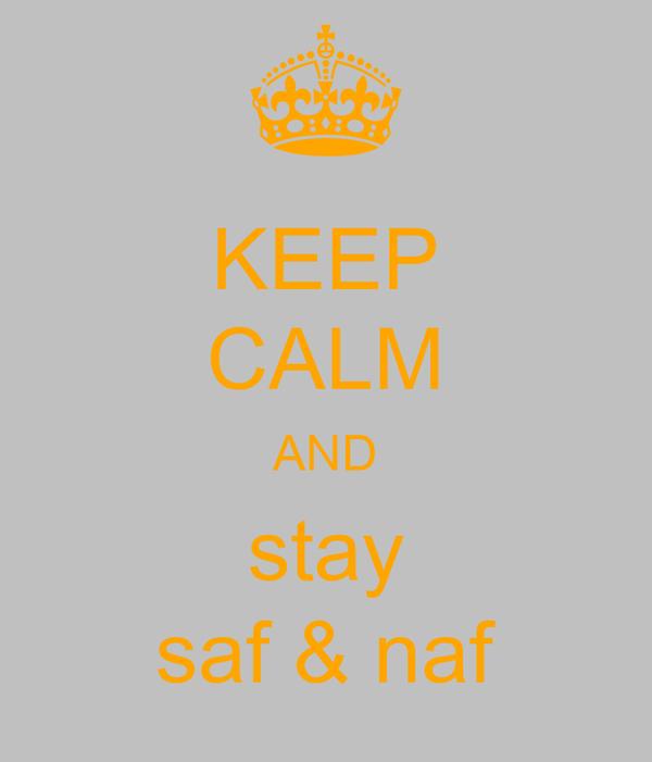 KEEP CALM AND stay saf & naf