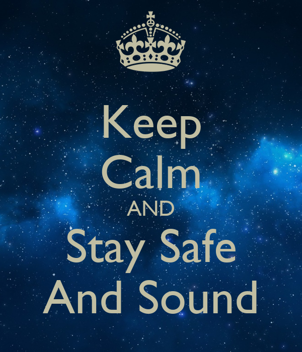 Keep Calm AND Stay Safe And Sound