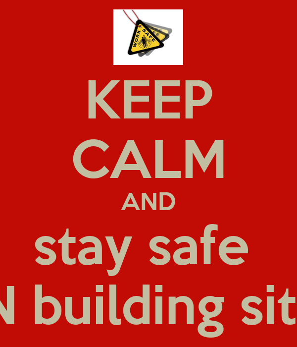 KEEP CALM AND stay safe  ON building site's