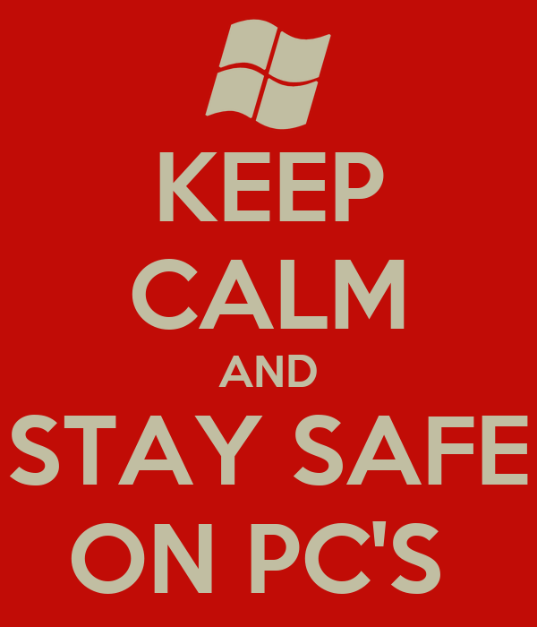 KEEP CALM AND STAY SAFE ON PC'S