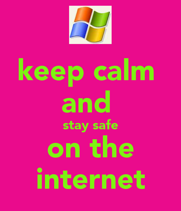 keep calm  and  stay safe on the internet
