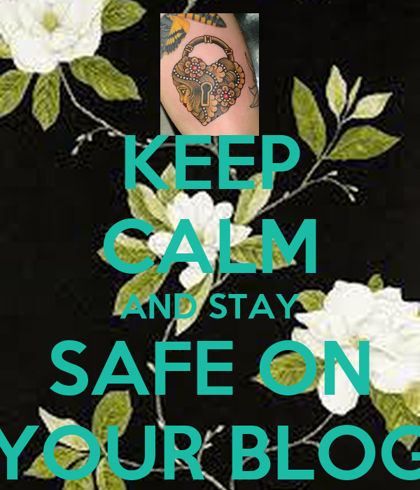 KEEP CALM AND STAY SAFE ON YOUR BLOG