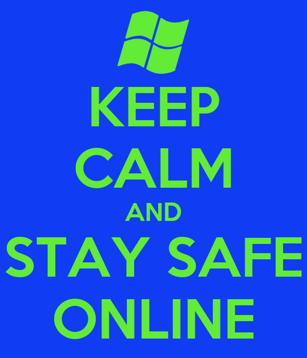 KEEP CALM AND STAY SAFE ONLINE
