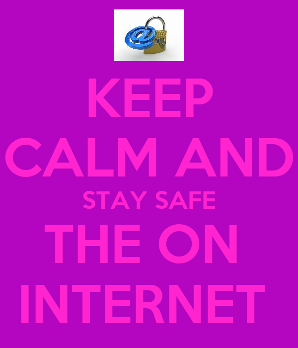 KEEP CALM AND STAY SAFE THE ON  INTERNET