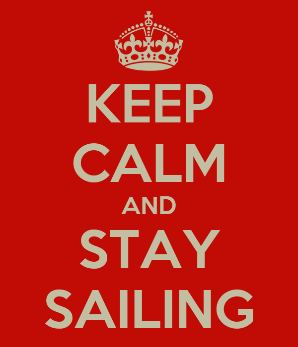 KEEP CALM AND STAY SAILING