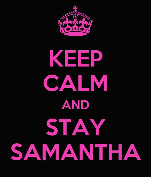 KEEP CALM AND STAY SAMANTHA
