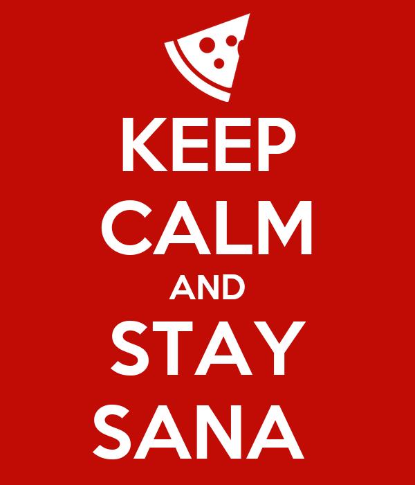KEEP CALM AND STAY SANA