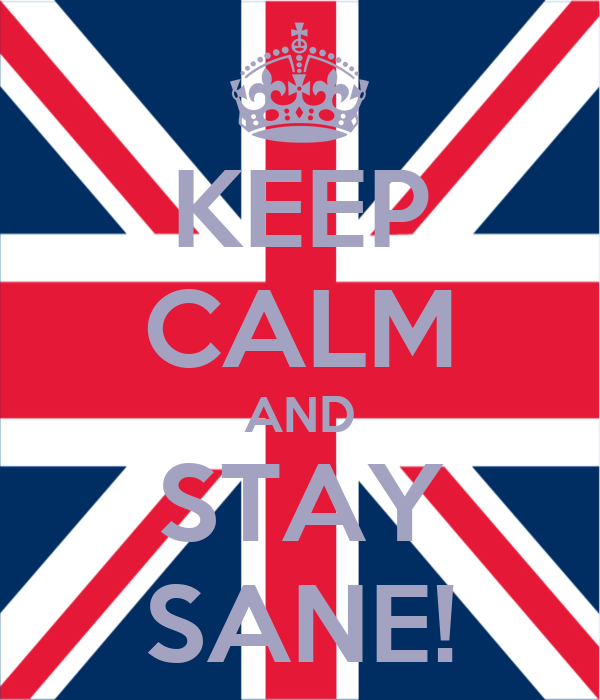 KEEP CALM AND STAY SANE!