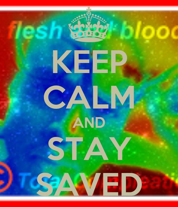 KEEP CALM AND STAY SAVED