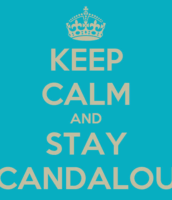KEEP CALM AND STAY SCANDALOUS