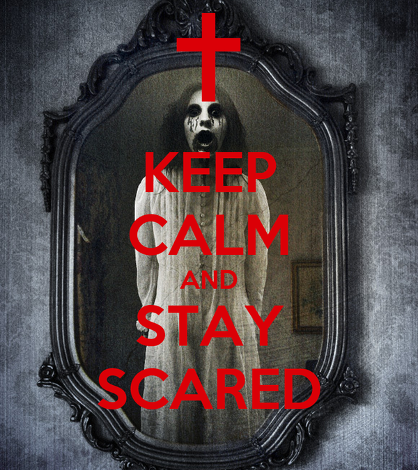 KEEP CALM AND STAY SCARED