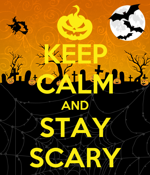 KEEP CALM AND STAY SCARY