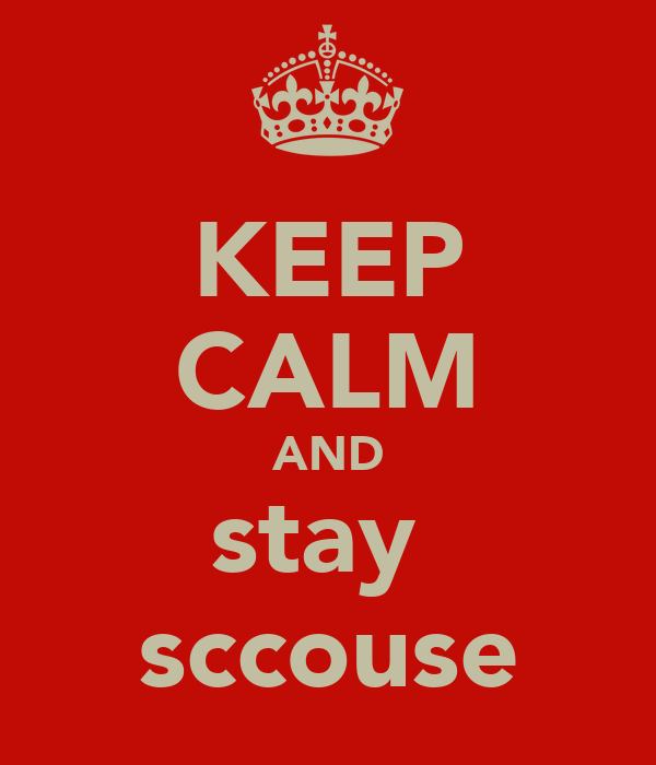 KEEP CALM AND stay  sccouse