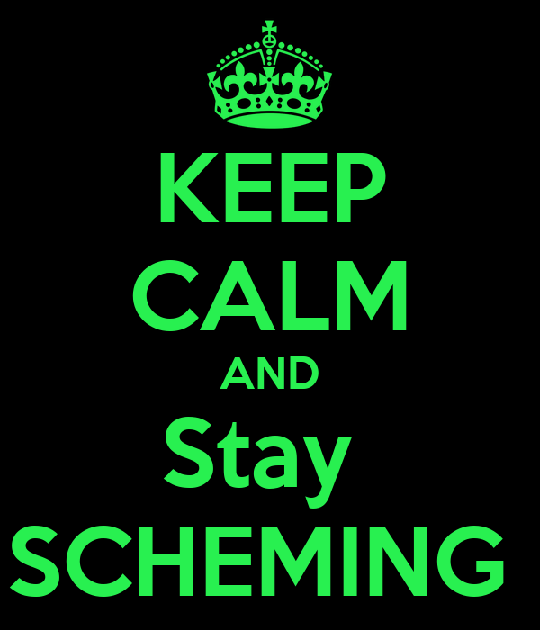 KEEP CALM AND Stay  SCHEMING