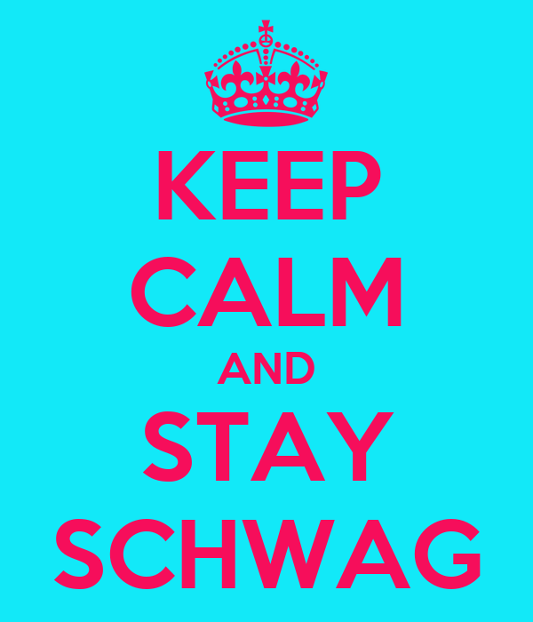 KEEP CALM AND STAY SCHWAG