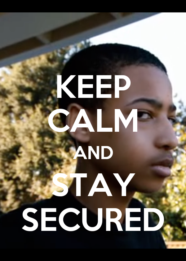 KEEP CALM AND STAY SECURED
