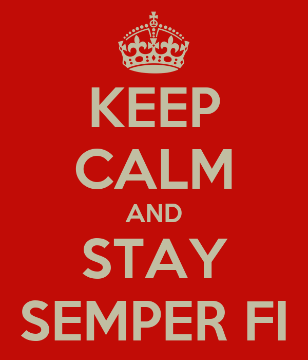 KEEP CALM AND STAY SEMPER FI