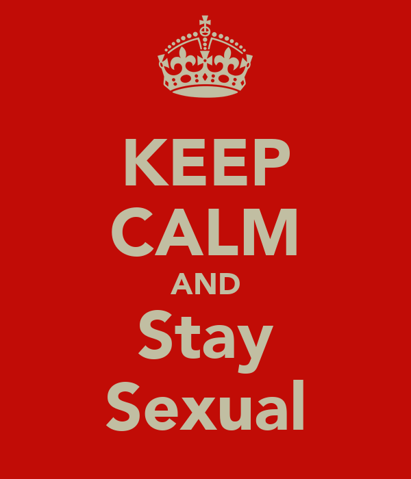 KEEP CALM AND Stay Sexual