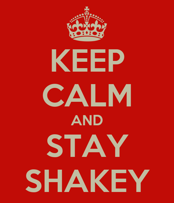 KEEP CALM AND STAY SHAKEY