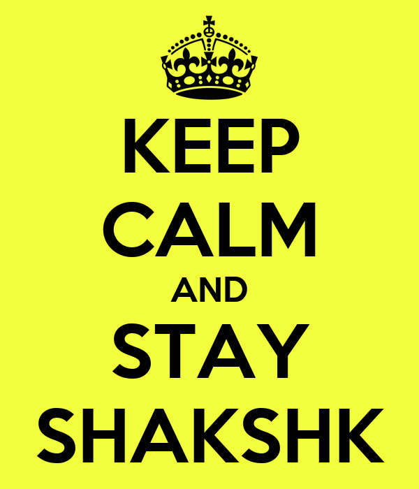 KEEP CALM AND STAY SHAKSHK