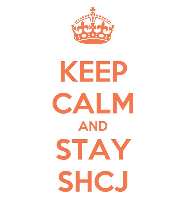 KEEP CALM AND STAY SHCJ