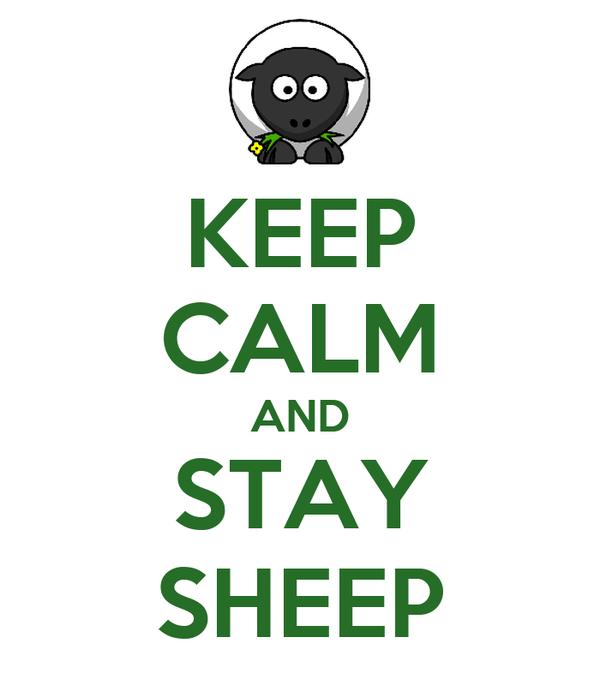 KEEP CALM AND STAY SHEEP