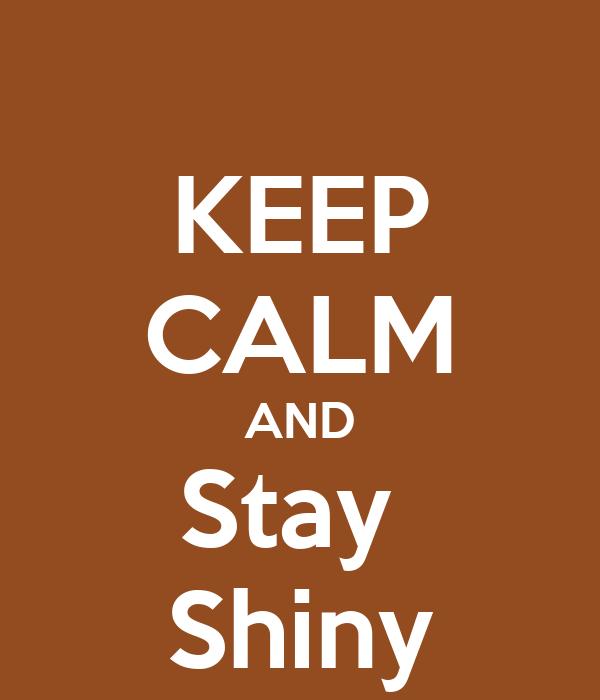 KEEP CALM AND Stay  Shiny