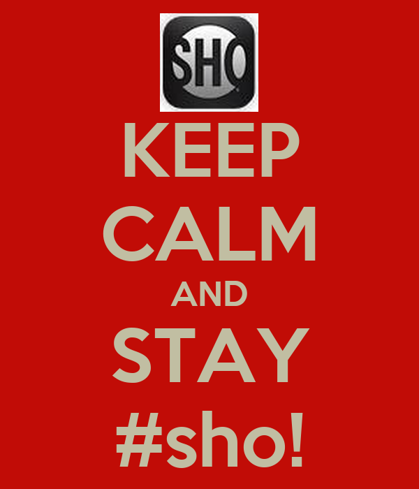 KEEP CALM AND STAY #sho!