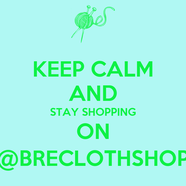KEEP CALM AND STAY SHOPPING ON @BRECLOTHSHOP