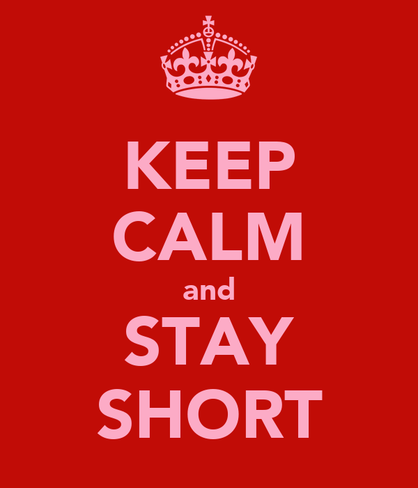KEEP CALM and STAY SHORT