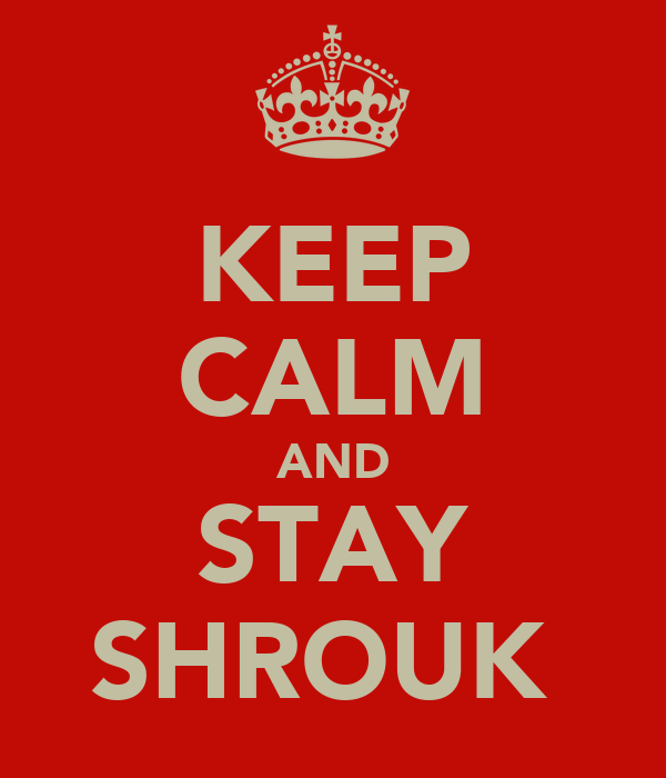 KEEP CALM AND STAY SHROUK
