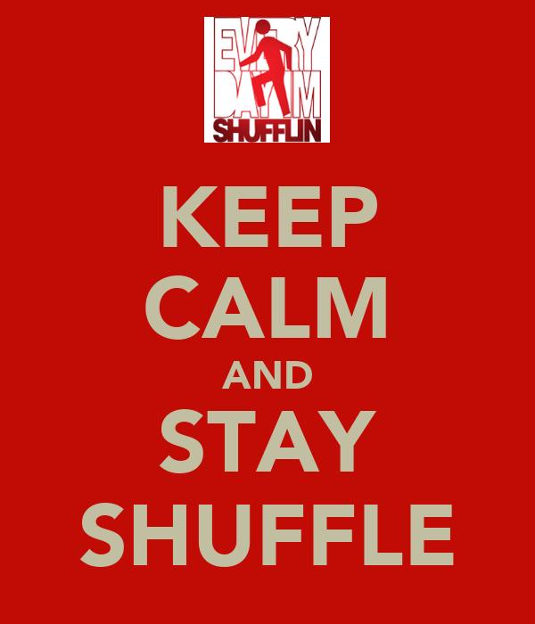 KEEP CALM AND STAY SHUFFLE