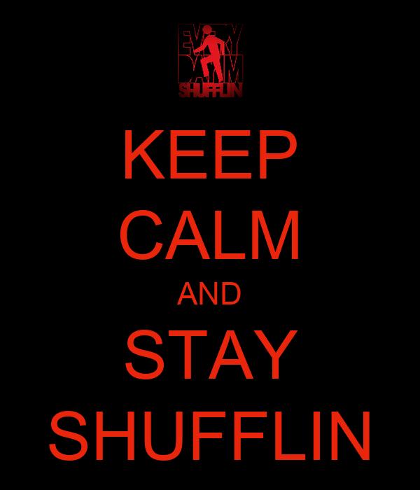 KEEP CALM AND STAY SHUFFLIN