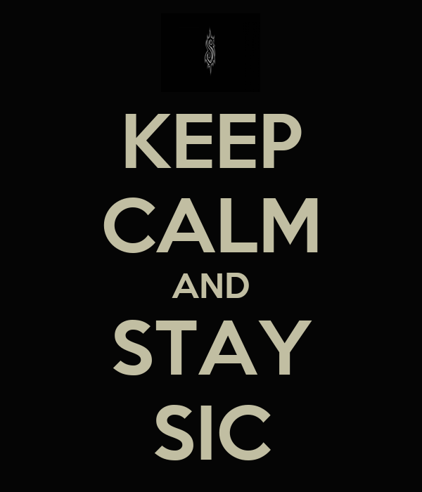 KEEP CALM AND STAY SIC