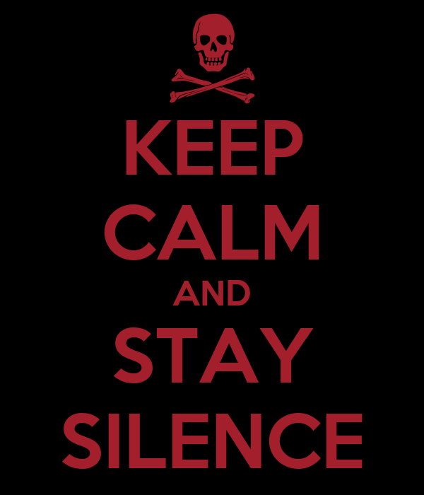 KEEP CALM AND STAY SILENCE