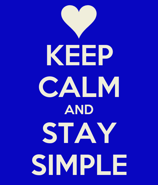 KEEP CALM AND STAY SIMPLE