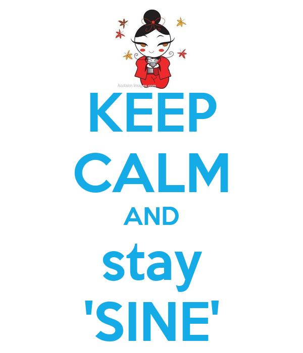 KEEP CALM AND stay 'SINE'